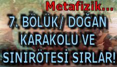 7. BÖLÜK/ DOĞAN KARAKOLU VE SINIRÖTESİ SIRLAR!..